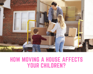 How Moving a House Affects Your Children?