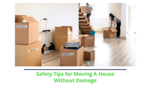 Safety Tips for Moving A House Without Damage