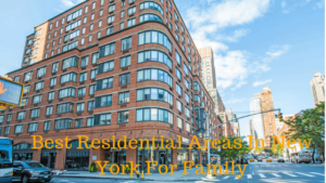 The Best Residential Areas In New York For Family