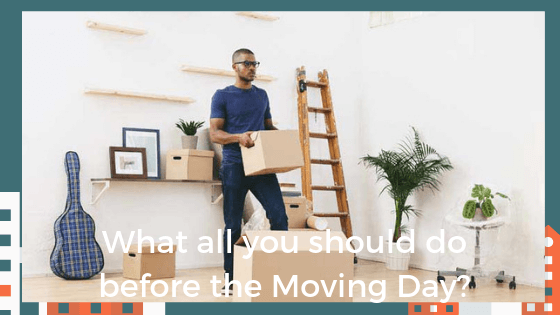 What All You Should Do Before The Moving Day?