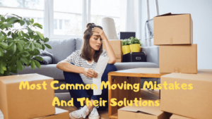 Most Common Moving Mistakes And Their Solutions